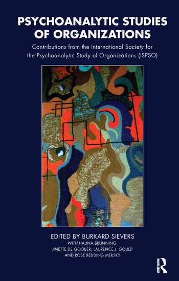 Psychoanalytic Studies of Organizations Contributions from the International Society for the Psychoanalytic Study of Organizations (ISPSO) book cover