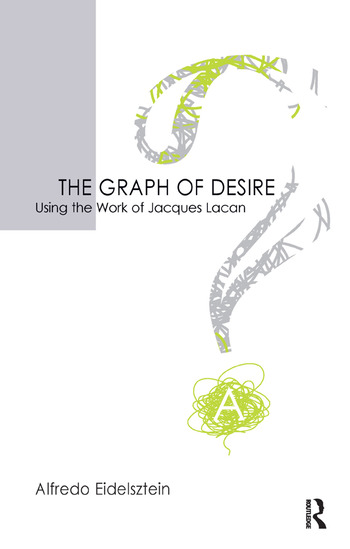 The Graph of Desire Using the Work of Jacques Lacan book cover