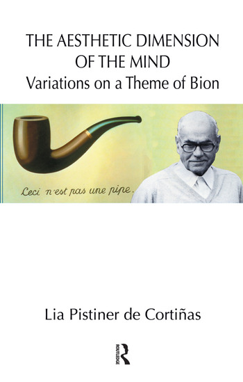 The Aesthetic Dimension of the Mind Variations on a Theme of Bion book cover