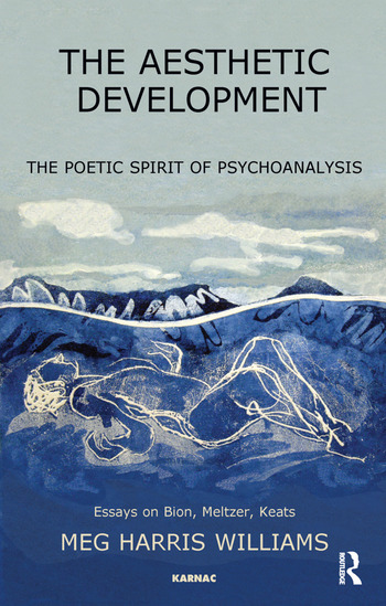The Aesthetic Development The Poetic Spirit of Psychoanalysis: Essays on Bion, Meltzer, Keats book cover