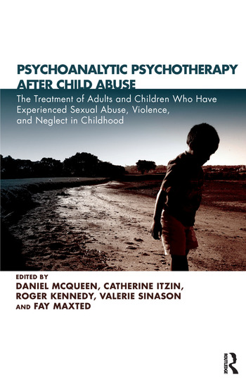 Psychoanalytic Psychotherapy After Child Abuse The Treatment of Adults and Children Who Have Experienced Sexual Abuse, Violence, and Neglect in Childhood book cover