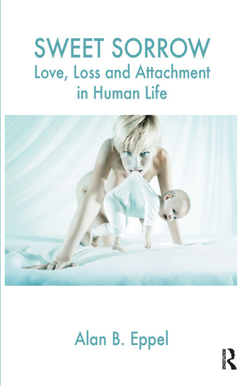 Sweet Sorrow Love, Loss and Attachment in Human Life book cover