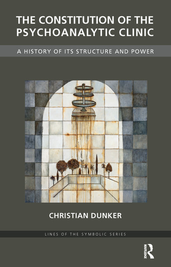 The Constitution of the Psychoanalytic Clinic A History of its Structure and Power book cover
