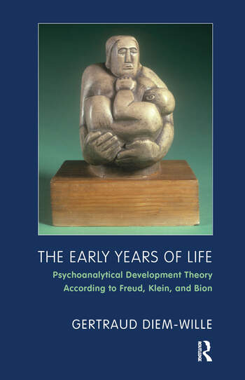 The Early Years of Life Psychoanalytical Development Theory According to Freud, Klein, and Bion book cover