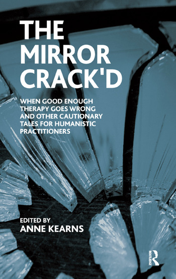 The Mirror Crack'd When Good Enough Therapy Goes Wrong and Other Cautionary Tales for the Humanistic Practitioner book cover