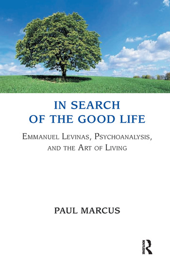 In Search of the Good Life Emmanuel Levinas, Psychoanalysis and the Art of Living book cover