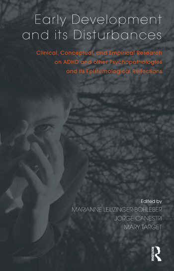 Early Development and its Disturbances Clinical, Conceptual and Empirical Research on ADHD and other Psychopathologies and its Epistemological Reflections book cover