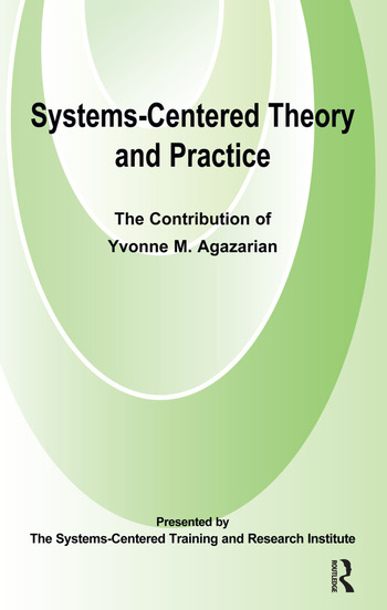 Systems-Centred Theory and Practice The Contribution of Yvonne Agazarian book cover
