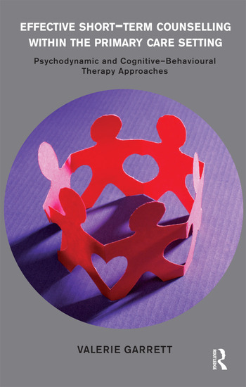 Effective Short-Term Counselling within the Primary Care Setting Psychodynamic and Cognitive-Behavioural Therapy Approaches book cover