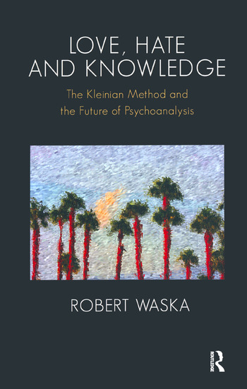 Love, Hate and Knowledge The Kleinian Method and the Future of Psychoanalysis book cover