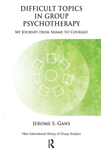 Difficult Topics in Group Psychotherapy My Journey from Shame to Courage book cover
