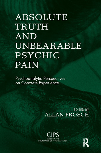 Absolute Truth and Unbearable Psychic Pain Psychoanalytic Perspectives on Concrete Experience book cover