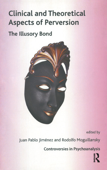 Clinical and Theoretical Aspects of Perversion The Illlusory Bond book cover