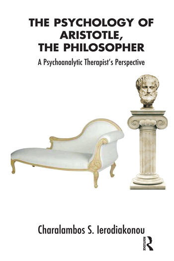 The Psychology of Aristotle, The Philosopher A Psychoanalytic Therapist's Perspective book cover