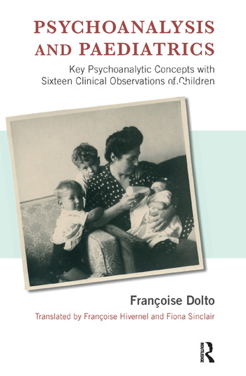 Psychoanalysis and Paediatrics Key Psychoanalytic Concepts with Sixteen Clinical Observations of Children book cover