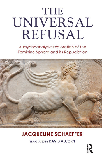 The Universal Refusal A Psychoanalytic Exploration of the Feminine Sphere and its Repudiation book cover