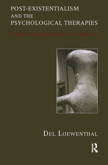 Post-existentialism and the Psychological Therapies Towards a Therapy without Foundations book cover
