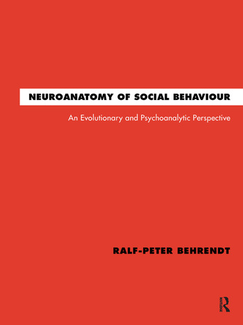 Neuroanatomy of Social Behaviour An Evolutionary and Psychoanalytic Perspective book cover