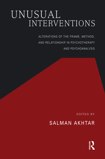 Unusual Interventions Alterations of the Frame, Method, and Relationship in Psychotherapy and Psychoanalysis book cover