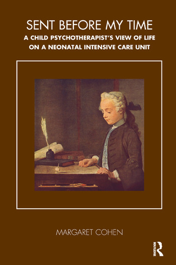 Sent Before My Time A Child Psychotherapist's View of Life on a Neonatal Intensive Care Unit book cover