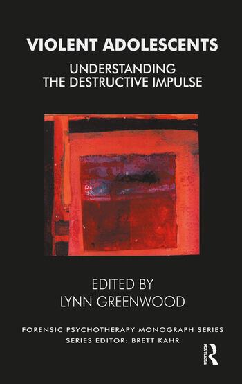 Violent Adolescents Understanding the Destructive Impulse book cover