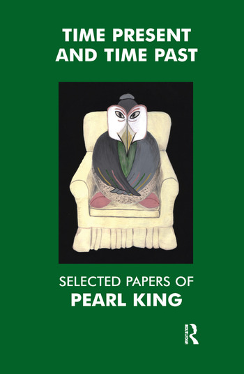 Time Present and Time Past Selected Papers of Pearl King book cover