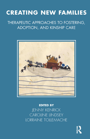 Creating New Families Therapeutic Approaches to Fostering, Adoption and Kinship Care book cover