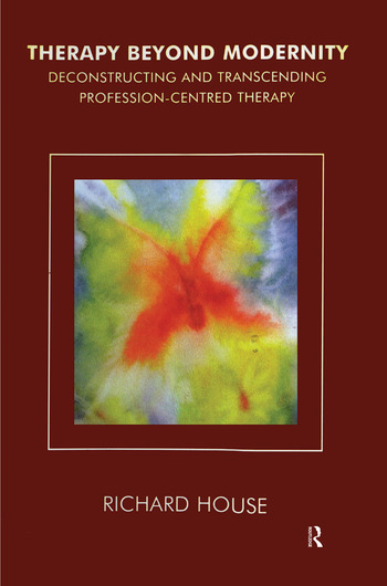 Therapy Beyond Modernity Deconstructing and Transcending Profession-Centred Therapy book cover