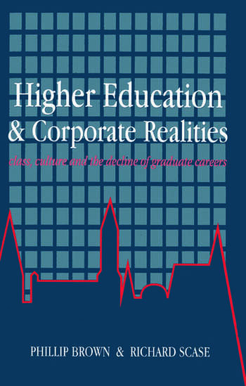 Higher Education And Corporate Realities Class, Culture And The Decline Of Graduate Careers book cover