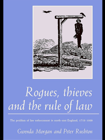 Rogues, Thieves And the Rule of Law The Problem Of Law Enforcement In North-East England, 1718-1820 book cover