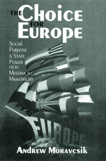 The Choice for Europe Social Purpose and State Power from Messina to Maastricht book cover