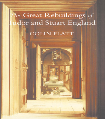 The Great Rebuildings Of Tudor And Stuart England Revolutions In Architectural Taste book cover