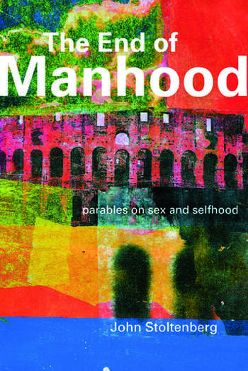 The End of Manhood Parables on Sex and Selfhood book cover