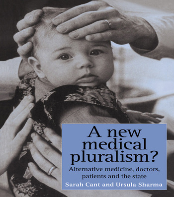 A New Medical Pluralism Complementary Medicine, Doctors, Patients And The State book cover