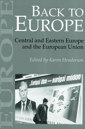 Back To Europe Central And Eastern Europe And The European Union book cover