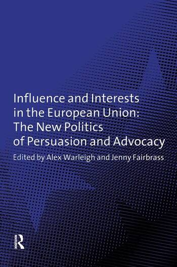 Influence and Interests in the European Union The New Politics of Persuasion and Advocacy book cover