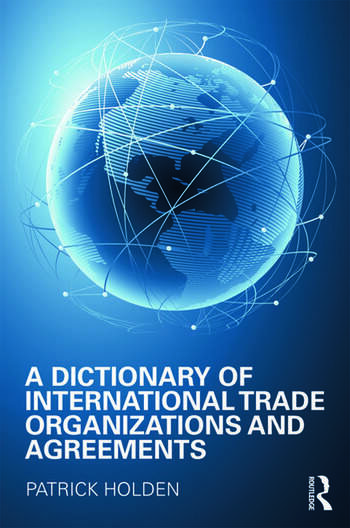 A Dictionary of International Trade Organizations and Agreements book cover