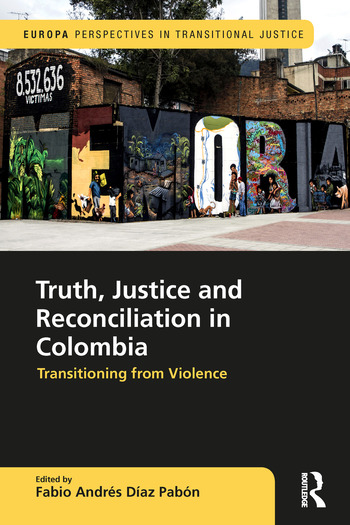 Truth, Justice and Reconciliation in Colombia Transitioning from Violence book cover