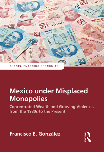 Mexico under Misplaced Monopolies Concentrated Wealth and Growing Violence, from the 1980s to the Present book cover