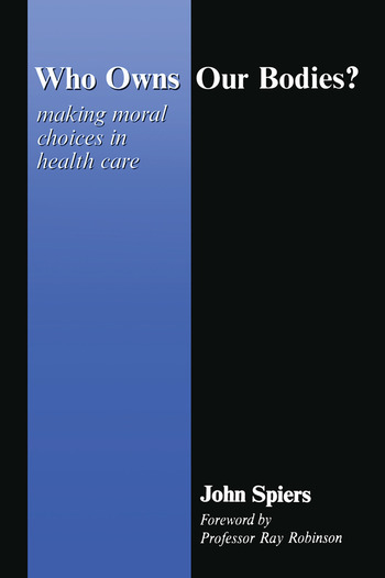 Who Owns Our Bodies? Making Moral Choices in Health Care book cover