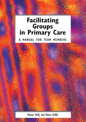 Facilitating Groups in Primary Care A Manual for Team Members book cover
