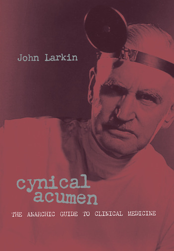 Cynical Acumen The Anarchic Guide to Clinical Medicine book cover