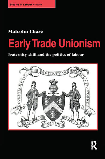 Early Trade Unionism Fraternity, Skill and the Politics of Labour book cover
