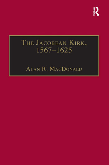 The Jacobean Kirk, 1567–1625 Sovereignty, Polity and Liturgy book cover