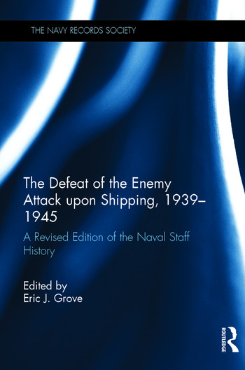 The Defeat of the Enemy Attack upon Shipping, 1939–1945 A Revised Edition of the Naval Staff History book cover