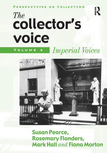 The Collector's Voice Critical Readings in the Practice of Collecting: Volume 3: Modern Voices book cover