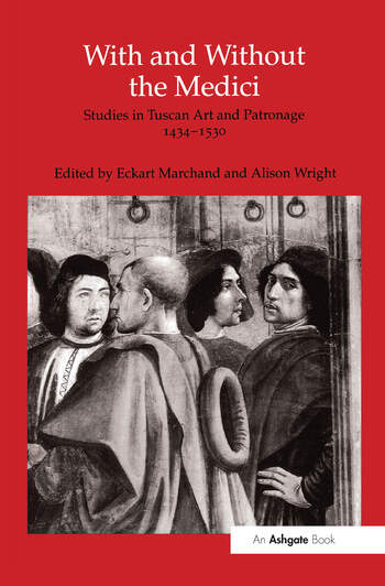 With and Without the Medici Studies in Tuscan Art and Patronage 1434–1530 book cover