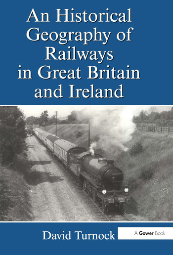 An Historical Geography of Railways in Great Britain and Ireland book cover