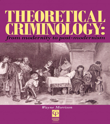 Theoretical Criminology from Modernity to Post-Modernism book cover