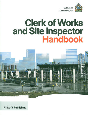Clerk of Works and Site Inspector Handbook RIBA Publishing and the Institute of Clerks of Works book cover
